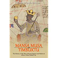 Mansa Musa and Timbuktu: The History of the West African Emperor and Medieval Africa's Most Fabled City (English Edition)