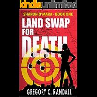 Land Swap For Death: Sharon O'Mara - Book One (The Chronicles of Sharon O'Mara 1)