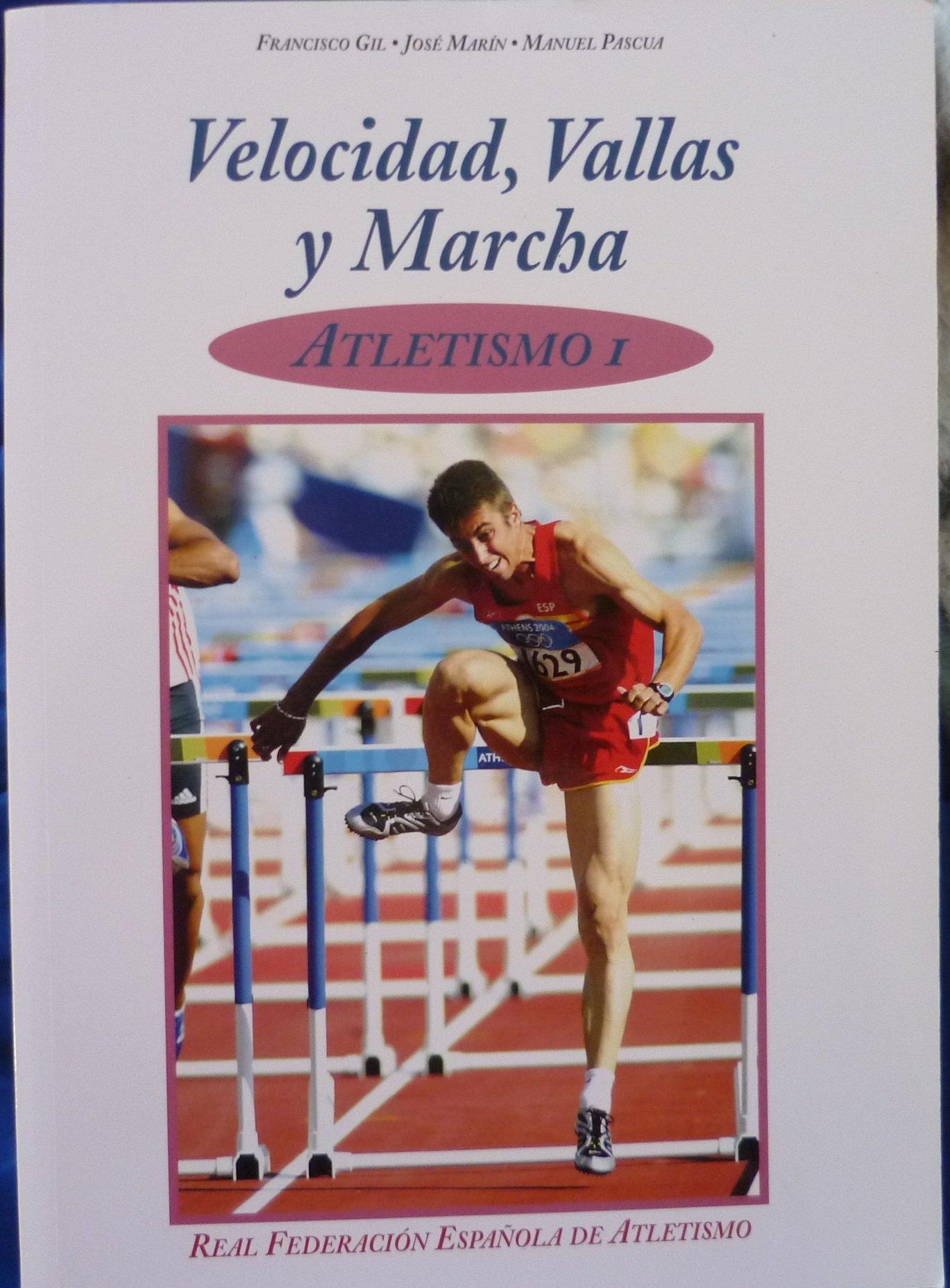 Velocidad, vallas y marcha - atletismo I: Amazon.es: Gil, Francisco, Marin, Jose, Pascua, Manuel: Libros