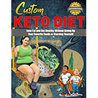 Custom Keto Diet: Lose Fat and Get Healthy Without Giving Up Your Favorite Foods or Starving Yourself (English Edition)