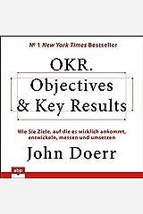 OKR. Objectives & Key Results: Wie Sie Ziele, auf die es wirklich ankommt, entwickeln, messen und umsetzen Audible Audiobook