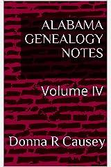 ALABAMA GENEALOGY NOTES: Volume IV Kindle Edition