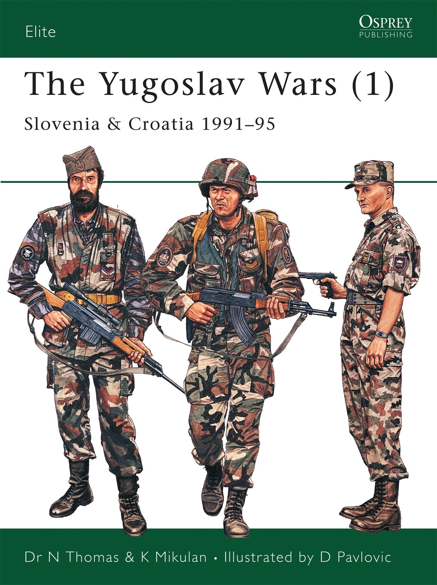 The Yugoslav Wars 1 : Slovenia & Croatia 1991-95: Slovenia and Croatia 1991-95: Vol 1 Elite: Amazon.co.uk: K Mikulan, Nigel Thomas, Darko Pavlovic: Books
