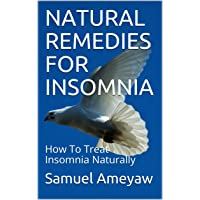 NATURAL REMEDIES FOR INSOMNIA: How To Treat Insomnia Naturally