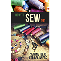 How to Sew 101: Sewing Ideas for Beginners (English Edition)
