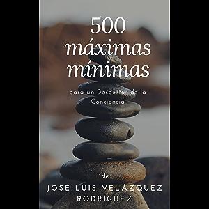 500 máximas mínimas: para un Despertar de la Conciencia (Spanish Edition)