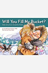 Will You Fill My Bucket?: Daily Acts of Love Around the World Kindle Edition