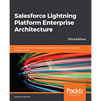Salesforce Lightning Platform Enterprise Architecture: Architect and deliver packaged applications that cater to enterprise business needs, 3rd Edition (English Edition)