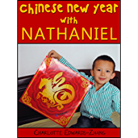 Chinese New Year with Nathaniel: Learn about the Chinese New Year (Nathaniel's Life in China Book 1) (English Edition)