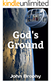God's Ground: Compared to the settlement of space, all other forms of human endeavor shrink to insignificance