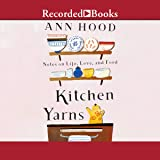 Kitchen Yarns: Notes on Life, Love, and Food: Notes on Life, Love, and Food