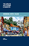 The Urban Sketching Handbook: Working with Color:Techniques for Using Watercolor and Color Media on the Go (Urban…