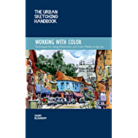 The Urban Sketching Handbook: Working with Color:Techniques for Using Watercolor and Color Media on the Go (Urban Sketching Handbooks) (English Edition)