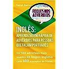 INGLÊS APRENDIZAGEM RÁPIDA DE ADVÉRBIOS PARA PESSOAS QUE FALAM PORTUGUÊS: Os 100 advérbios mais usados da língua inglesa com