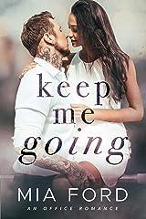 Keep Me Going : An Office Romance Kindle Edition
