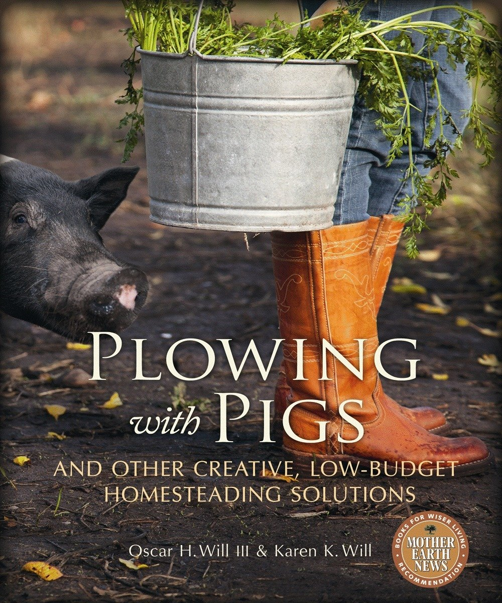 Plowing with Pigs and Other Creative, Low-Budget Homesteading Solutions pdf epub