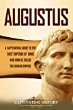 Augustus: A Captivating Guide to the First Emperor of Rome and How He Ruled the Roman Empire (English Edition)