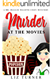Murder At The Movies: A Dr. Hallie Malone Cozy Mystery
