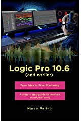 Logic Pro 10.6 (and earlier): From idea to Final Mastering, with 1750 illustrated step - Compatible with all previous versions of Logic Pro X Kindle Edition