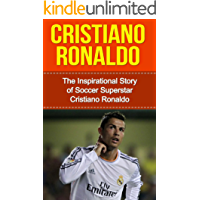 Cristiano Ronaldo: The Inspirational Story of Soccer (Football) Superstar Cristiano Ronaldo (Cristiano Ronaldo Unauthorized Biography, Portugal, Manchester ... Madrid, Champions League) (English Edition)