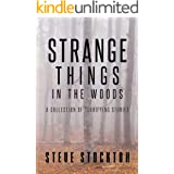 Strange Things In The Woods: A Collection of Terrifying Tales