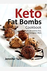Keto Fat Bombs Cookbook: Sweet & Savory Snacks for Gluten-Free, Grain-Free, Paleo, Low-Carb and Ketogenic Diets (Keto Cookbook Book 1) Kindle Edition