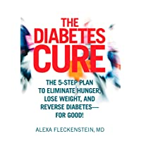 The Diabetes Cure: The 5-Step Plan to Eliminate Hunger, Lose Weight, and Reverse...