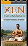 Zen Meditation: Zen für Anfänger: Eine praktische Einweisung in Zen Meditation