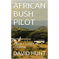 AFRICAN BUSH PILOT: A GOAT CURRY IN LODWAR (English Edition)