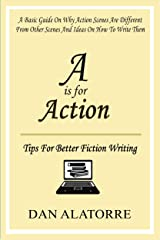 A Is For Action: Tips For Writing Amazing Action Scenes: A basic guide on why action scenes are different from other scenes, and ideas on how to write them. Kindle Edition