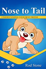 Nose to Tail: Understanding Your Best Friend Kindle Edition