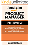 Amazon Product Manager Interview: Complete Framework to Succeed at Your Job Interview and Get Hired as a Product Manager at Amazon