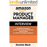 Amazon Product Manager Interview: Complete Framework to Succeed at Your Job Interview and Get Hired as a Product Manager at A