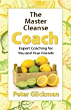 The Master Cleanse Coach: Expert Coaching for You and Your Friends