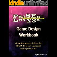Phaser III Game Design Workbook: Game Development Guide using HTML5 & Phaser III JavaScript Gaming Framework