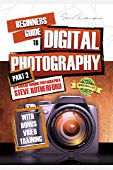 Beginners Guide To Digital Photography PART 2 (Beginners Guide To Photography) Kindle Edition
