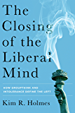 The Closing of the Liberal Mind: How Groupthink and Intolerance Define the Left