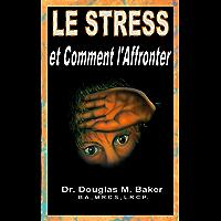 LE STRESS et Comment l'Affronter (French Edition)
