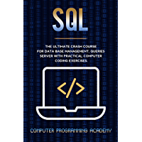 SQL: The Ultimate Crash Course For Data Base Management, Queries Server With Practical Computer Coding Exercises (English Edition)