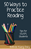 Fifty Ways to Practice Reading: Tips for ESL/EFL Students (English Edition)