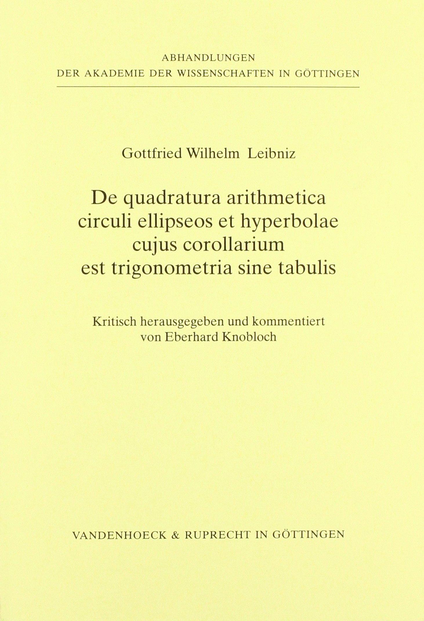 De quadratura arithmetica circuli ellipseos et hyperbolae cujus corollarium est trigonometria sine tabulis (Abhandlungen der Akademie der ... Klasse. 3. Folge, Band 43)