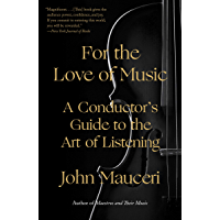 For the Love of Music: A Conductor's Guide to the Art of Listening book cover