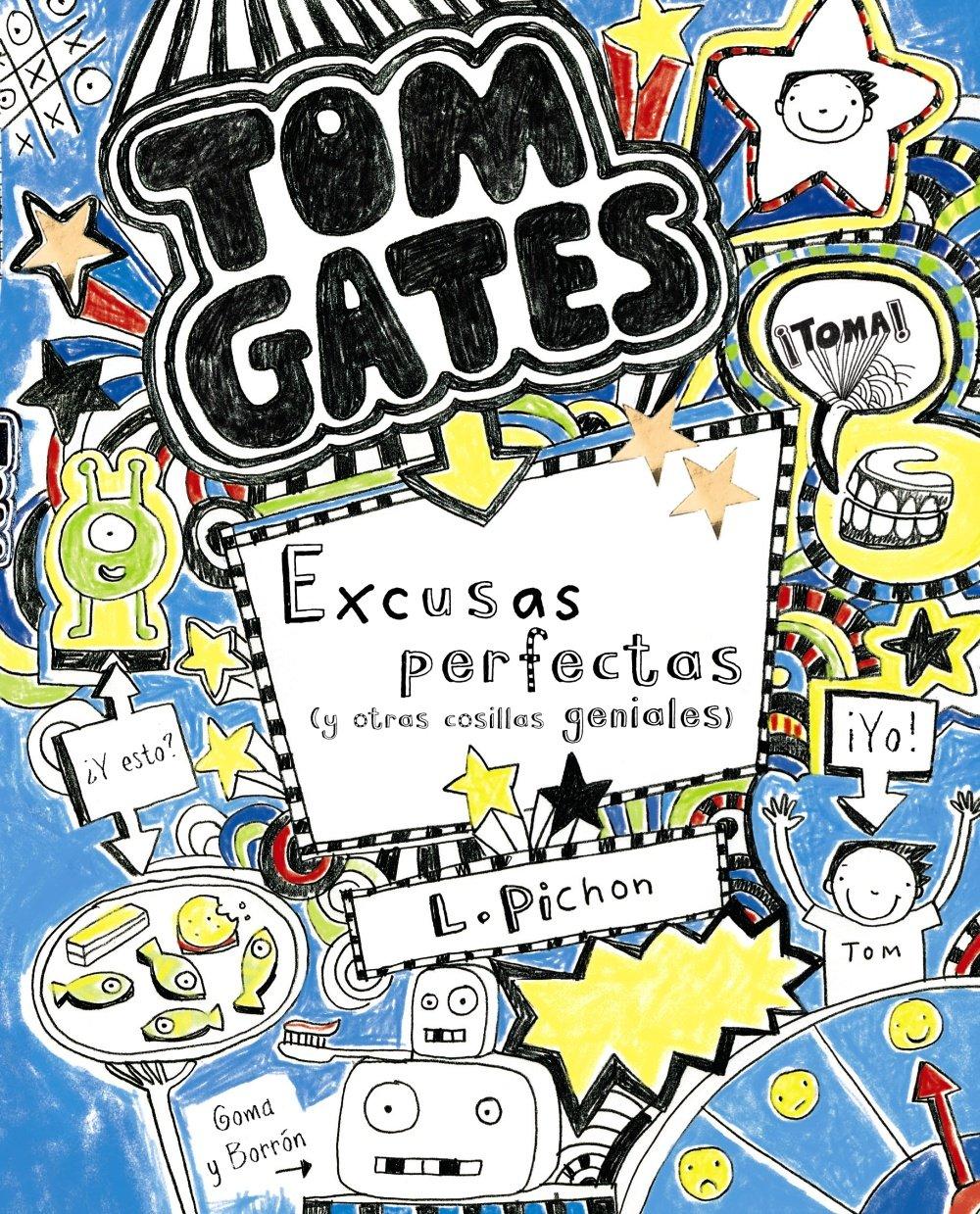 Tom Gates: Excusas perfectas y otras cosillas geniales Castellano - A Partir  De 10 Años - Personajes Y Series - Tom Gates: Amazon.es: Liz Pichon, ...