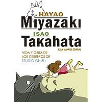 Hayao Miyazaki e Isao Takahata: Vida y obra