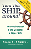 Turn This Ship Around: Personal Growth and the Quest for a Bigger Life