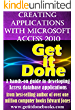 Creating Applications with Microsoft Access 2010 (The Get It Done Series) (English Edition)