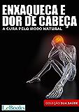 Enxaqueca e dor de cabeça: A cura pelo modo natural (Coleção Terapias Naturais)