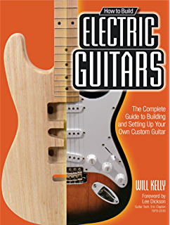 Electric Guitar Making /& Marketing from your workshops setup to the complete business plan How to build and market  high-end instruments
