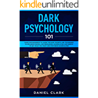Dark Psychology 101: Guide for Beginners to Learn the basic Secrets and Techniques to Influence People. Use Persuasion, Manipulation and Empath to Get What You Want and Stop Being Manipulated