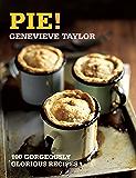 Pie!: 100 Gorgeously Glorious Recipes